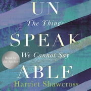 Unspeakable - The Things We Cannot Say audiobook by Harriet Shawcross