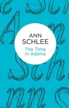 The Time in Aderra ebook by Ann Schlee
