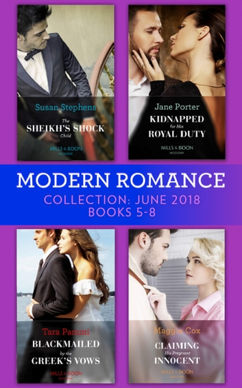 Modern Romance Collection: June 2018 Books 5 - 8: The Sheikh's Shock Child / Kidnapped for His Royal Duty / Blackmailed by the Greek's Vows / Claiming His Pregnant Innocent ebook by Susan Stephens,Jane Porter,Tara Pammi,Maggie Cox