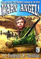 Warn Angel! (A Frank Angel Western - Book 9) ebook by Frederick H. Christian