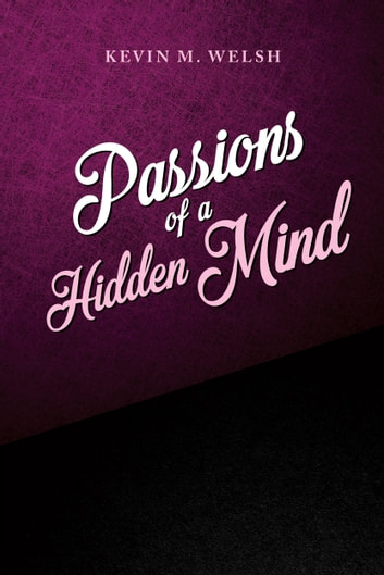 Passions of a Hidden Mind ebook by Kevin M Welsh