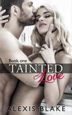Tainted Love ebook by Alexis Blake