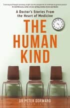 The Human Kind - A Doctor's Stories From The Heart Of Medicine ebook by Dr Peter Dorward