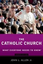 The Catholic Church - What Everyone Needs to Know® ebook by John L. Allen, Jr.