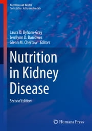 Nutrition in Kidney Disease ebook by Laura D. Byham-Gray,Jerrilynn D. Burrowes,Glenn M. Chertow