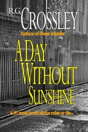 A Day Without Sunshine ebook by R.G. Crossley