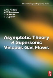Asymptotic Theory of Supersonic Viscous Gas Flows ebook by Vladimir Neyland