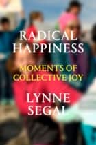 Radical Happiness - Moments of Collective Joy ebook by Lynne Segal