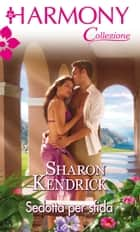 Sedotta per sfida ebook by Sharon Kendrick