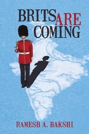 BRITS ARE COMING ebook by Ramesh A. Bakshi