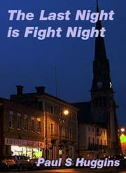 The Last Night is Fight Night ebook by Paul S Huggins