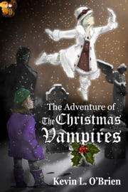 The Adventure of the Christmas Vampires ebook by Kevin L. O'Brien