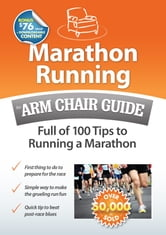 Marathon Running: An Arm Chair Guide Full of 100 Tips to Running a Marathon ebook by Arm Chair Guides