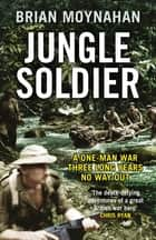 Jungle Soldier - The true story of Freddy Spencer Chapman ebook by Brian Moynahan