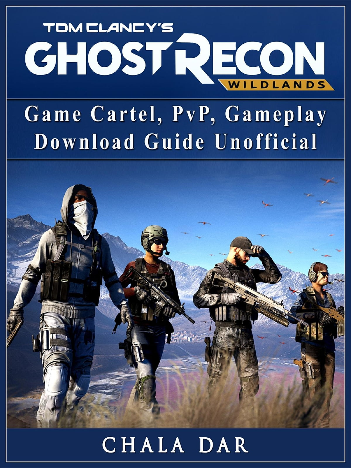 Tom Clancys Ghost Recon Wildlands Game Cartel, PvP, Gameplay, Download  Guide Unofficial ebook by Chala Dar - Rakuten Kobo