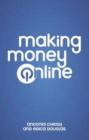 Making Money Online ebook by Antonia Chitty,Erica Douglas