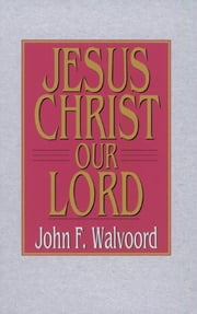 Jesus Christ Our Lord ebook by John F. Walvoord