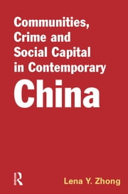 Communities, Crime and Social Capital in Contemporary China ebook by Lena Zhong