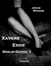 Berlin Gothic 3: Xavers Ende - Thriller  eBook von Jonas Winner