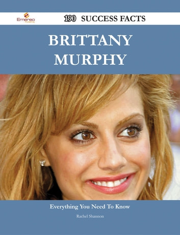 Brittany Murphy 190 Success Facts - Everything you need to know about Brittany Murphy ebook by Rachel Shannon