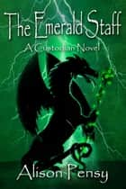 The Emerald Staff (Custodian Novel # 2) ebook by Alison Pensy
