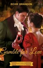 Gamble for Love ebook by Roxie Brandon