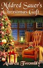 Mildred Sauer's Christmas Gift ebook by Andrea Twombly