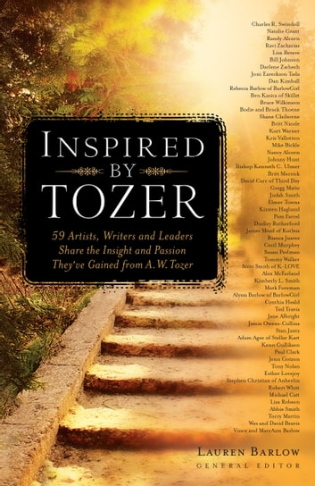 Inspired by Tozer - 59 Artists, Writers and Leaders Share the Insight and Passion They've Gained from A.W. Tozer ebook by