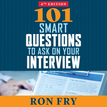 101 Smart Questions to Ask on Your Interview, Completely Updated 4th Edition audiobook by Ron Fry