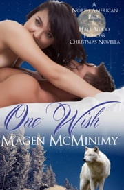 One Wish: A North American Pack & Half-Blood Princess Christmas - Half-Blood Princess ebook by Magen McMinimy