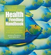 The Marine Fish Health & Feeding Handbook - The Essential Guide to Keeping Saltwater Species Alive and Thriving ebook by Bob Goemans,Lance Ichinotsubo