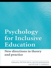 Psychology for Inclusive Education - New Directions in Theory and Practice ebook by Peter Hick, Ruth Kershner, Peter Farrell