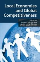 Local Economies and Global Competitiveness ebook by B. Dallago,C. Guglielmetti