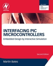 Interfacing PIC Microcontrollers - Embedded Design by Interactive Simulation ebook by Martin P. Bates