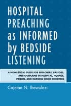 Hospital Preaching as Informed by Bedside Listening ebook by Cajetan N. Ihewulezi