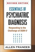 Essentials of Psychiatric Diagnosis, Revised Edition ebook by Allen Frances, MD