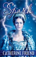 Spark ebook by Catherine Friend