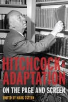Hitchcock and Adaptation ebook by Mark Osteen