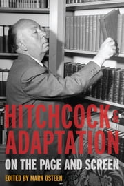 Hitchcock and Adaptation - On the Page and Screen ebook by Mark Osteen
