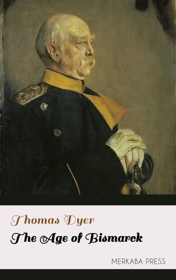 The Age of Bismarck ebook by Thomas Dyer