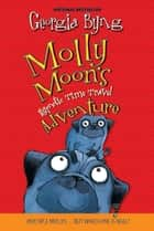 Molly Moon's Hypnotic Time Travel Adventure ebook by Georgia Byng