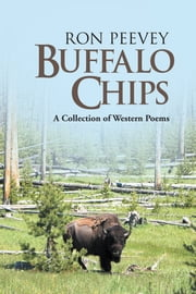 Buffalo Chips - A Collection of Western Poems ebook by Ron Peevey