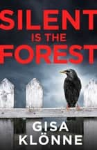 Silent Is the Forest - A dark and disturbing psychological thriller ebook by Gisa Klönne