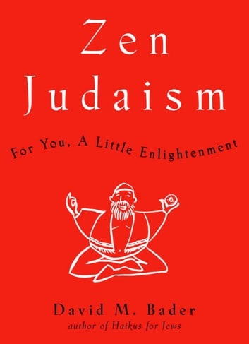 Zen Judaism - For You, A Little Enlightenment ebook by David M. Bader