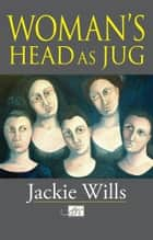 Woman's Head as Jug ebook by Jackie Wills
