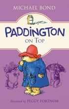Paddington on Top ebook by Michael Bond, Peggy Fortnum