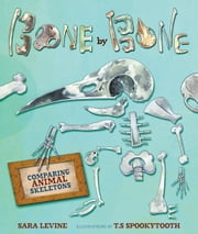Bone by Bone - Comparing Animal Skeletons ebook by Sara C. Levine,T.S  Spookytooth