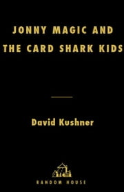 Jonny Magic and the Card Shark Kids - How a Gang of Geeks Beat the Odds and Stormed Las Vegas ebook by David Kushner