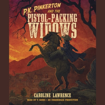 P.K. Pinkerton and the Pistol-Packing Widows audiobook by Caroline Lawrence