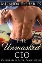 The Unmasked CEO - Captured by Love, #7 ebook by Miranda P. Charles